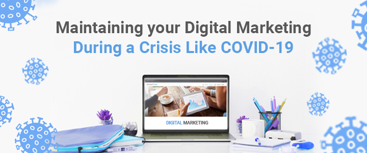 Maintaining Your Digital Marketing during a Crisis like COVID-19